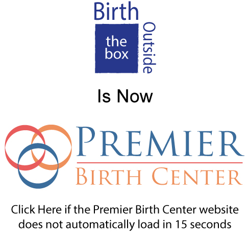 Birth Outside the Box is now Premier Birth Center.  Click Here is the Premier Birth Center website does not automatically load in 15 seconds.